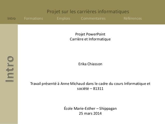Projet sur les carrières informatiques Intro Formations Emplois Commentaires Références Projet PowerPoint Carrière et Info...