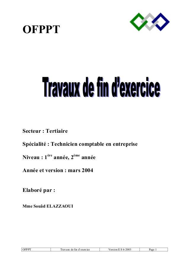OFPPT Travaux de fin d'exercice Version E S 6-2003 Page 1OFPPTSecteur : TertiaireSpécialité : Technicien comptable en entr...
