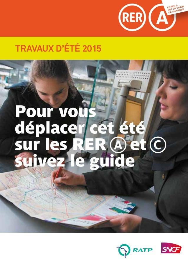 TRAVAUX D'ÉTÉ 2015 Pour vous déplacer cet été sur les RERaetc suivez le guide