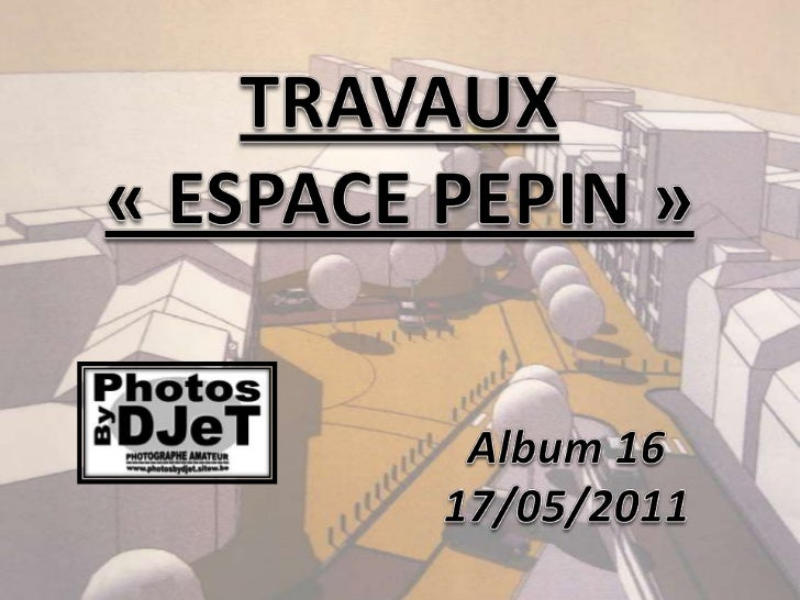 TRAVAUX«ESPACE PEPIN»<br />Album16<br />17/05/2011<br />