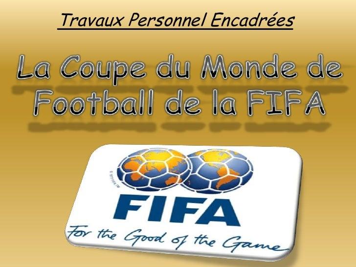 Travaux Personnel Encadrées<br />La Coupe du Monde de Football de la FIFA<br />