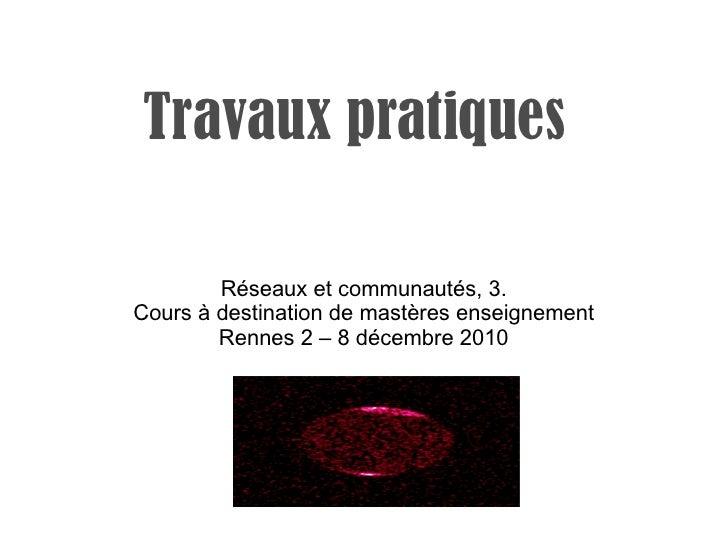 Travaux pratiques Réseaux et communautés, 3. Cours à destination de mastères enseignement Rennes 2 – 8 décembre 2010