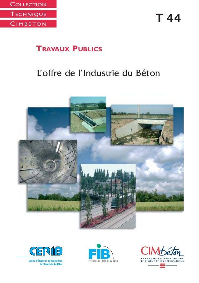 COLLECTION TECHNIQUE T 44C I M B É T O N TRAVAUX PUBLICS T44TravauxPublics-L'offredel'IndustrieduBéton L'offre de l'Indust...