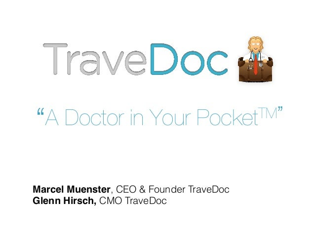 """""""A Doctor in Your  TM""""  Pocket  Marcel Muenster, CEO & Founder TraveDoc Glenn Hirsch, CMO TraveDoc"""
