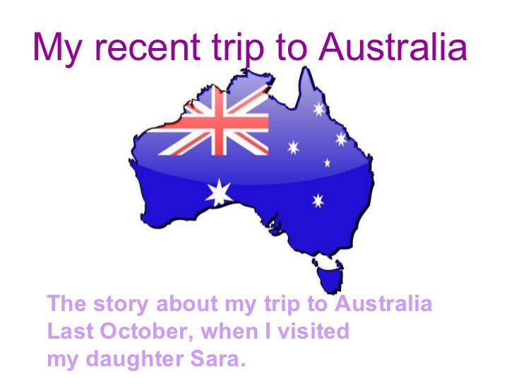My recent trip to Australia  The story about my trip to Australia Last October, when I visited  my daughter Sara.