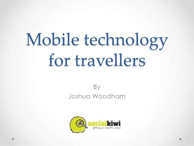 Mobile technology  for travellers            By     Joshua Woodham
