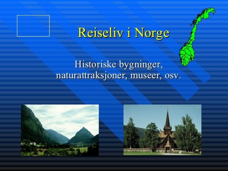 Reiseliv i Norge Historiske bygninger, naturattraksjoner, museer, osv.