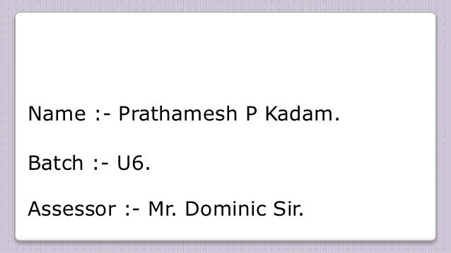 Name :- Prathamesh P Kadam. Batch :- U6. Assessor :- Mr. Dominic Sir.