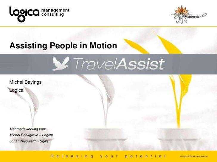 Assisting People in Motion    Michel Bayings Logica     Met medewerking van: Michel Brinkgreve – Logica Johan Nieuwerth - ...