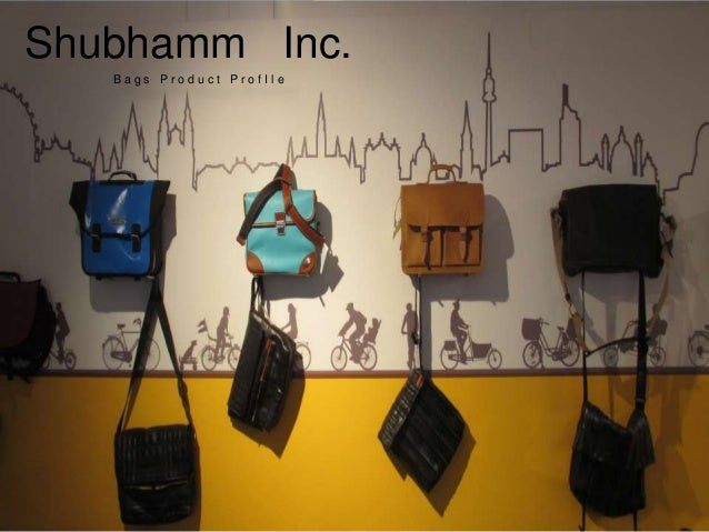 Shubhamm Inc. B a g s P r o d u c t P r o f I l e