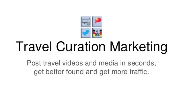 Travel Curation Marketing Post travel videos and media in seconds, get better found and get more traffic.