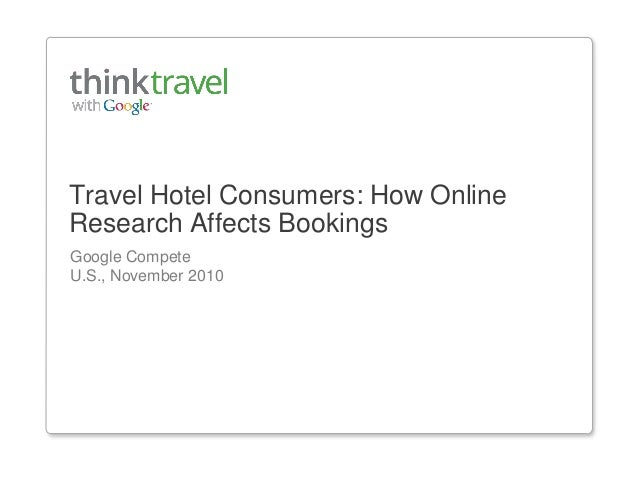 Travel Hotel Consumers: How Online Research Affects Bookings Google Compete U.S., November 2010