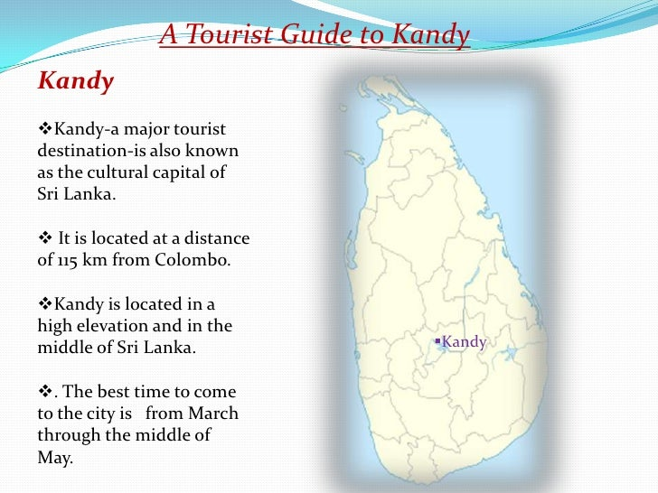 A Tourist Guide to KandyKandyKandy-a major touristdestination-is also knownas the cultural capital ofSri Lanka. It is lo...