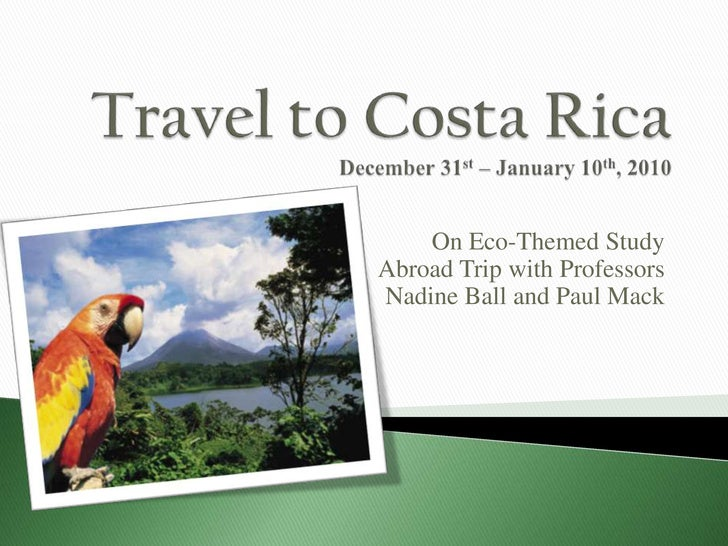 Travel to Costa RicaDecember 31st – January 10th, 2010<br />On Eco-Themed Study Abroad Trip with Professors Nadine Ball an...