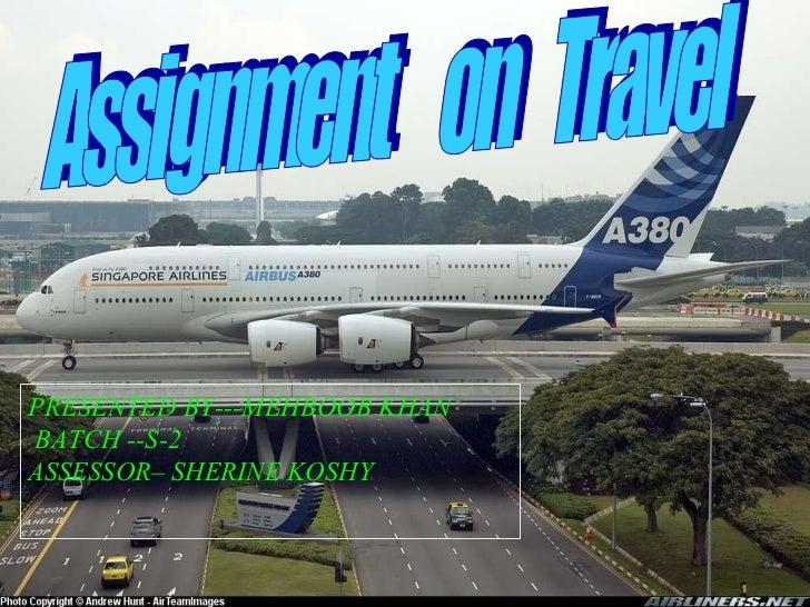 Assignment  on  Travel PRESENTED BY---MEHBOOB KHAN BATCH --S-2 ASSESSOR– SHERINE KOSHY