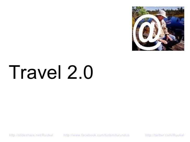 Travel 2.0 http://slideshare.net/Ruukel   http://www.facebook.com/turismiturundus http://twitter.com/Ruukel