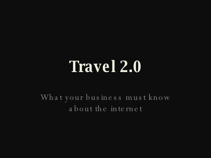 Travel 2.0 What your business must know about the internet
