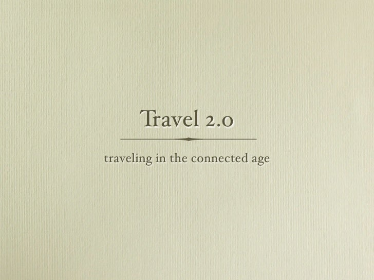 Travel 2.o traveling in the connected age