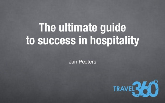 The ultimate guideto success in hospitalityJan Peeters