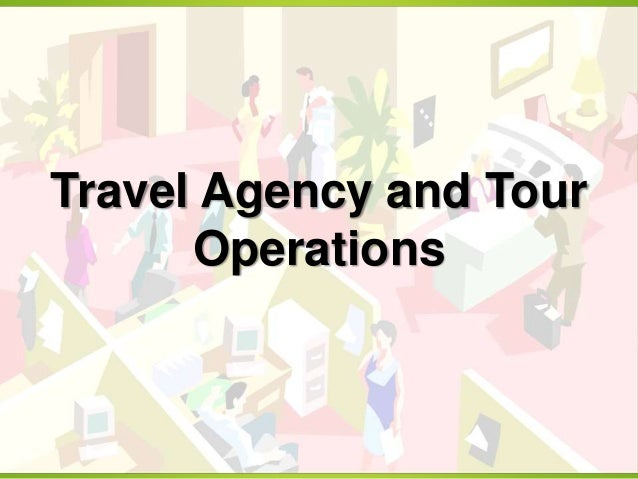 operations management in a travel agency Tour operations management uploaded by richard docc this tour operations management in a presentation, in which we discuss tour operations and its management concepts in specific task.