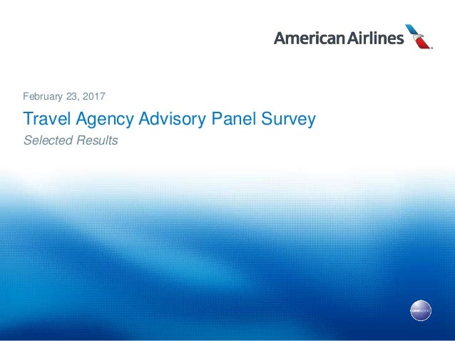 Travel Agency Advisory Panel Survey Selected Results February 23, 2017