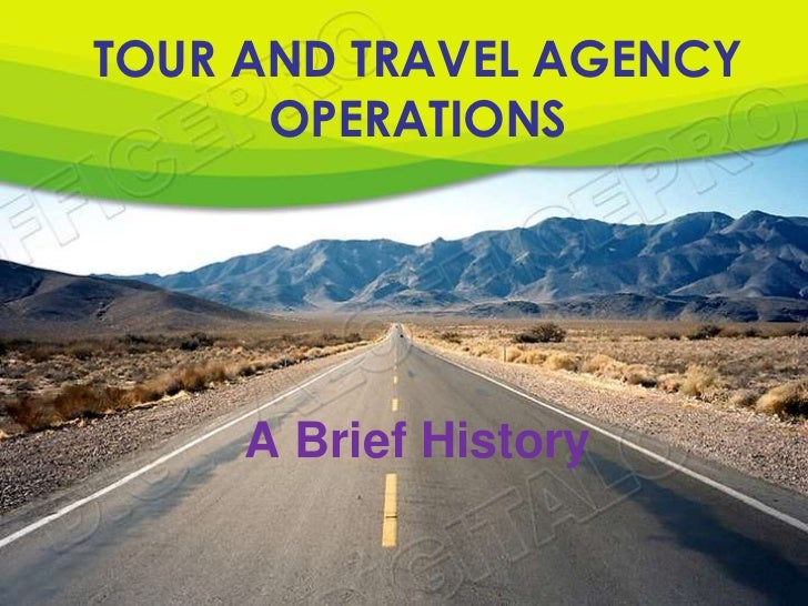TOUR AND TRAVEL AGENCY      OPERATIONS     A Brief History