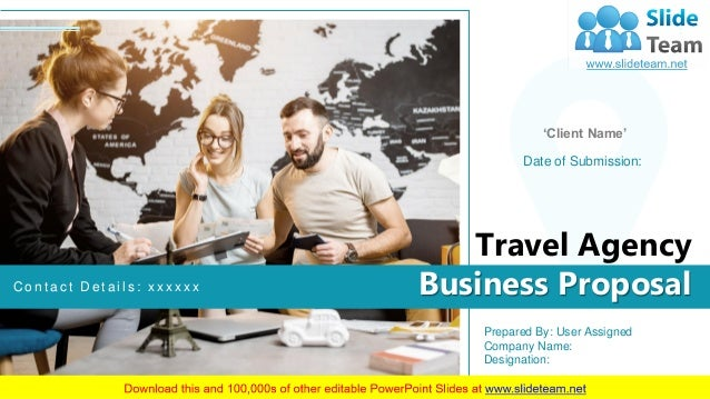 Travel Agency Business Proposal 1 Prepared By: User Assigned Company Name: Designation: 'Client Name' Date of Submission: ...