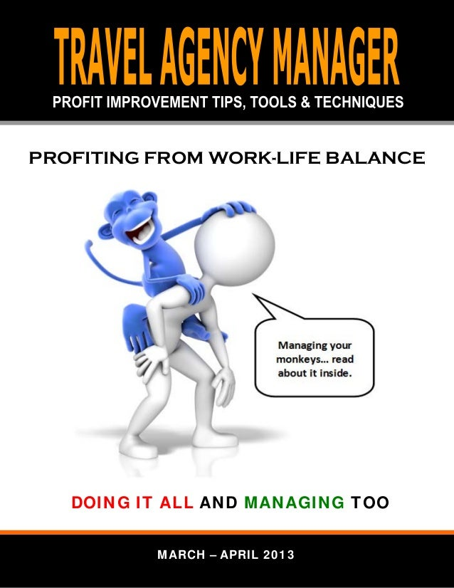 PROFITING FROM WORK-LIFE BALANCE   DOING IT ALL AND MANAGING TOO          MARCH – APRIL 2013