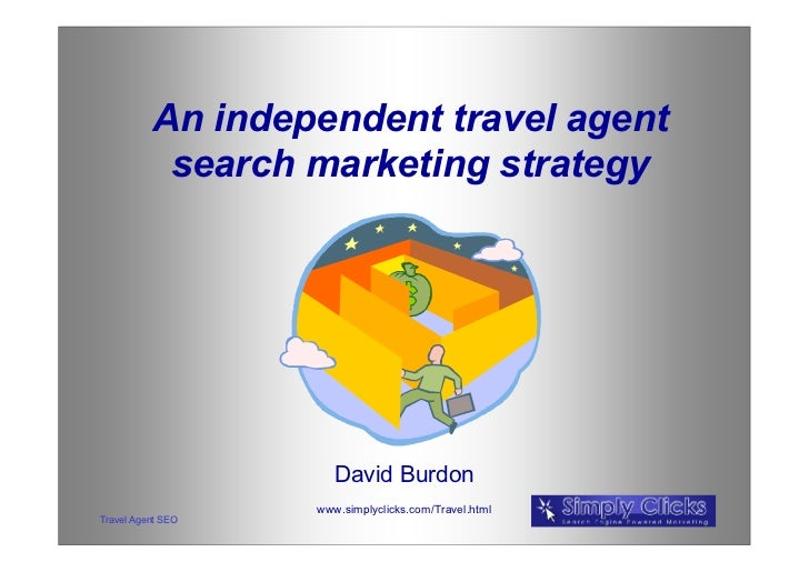 An independent travel agent           search marketing strategy                      David Burdon                   www.si...
