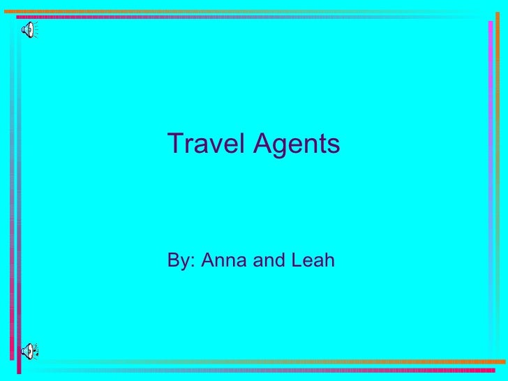 Travel Agents By: Anna and Leah