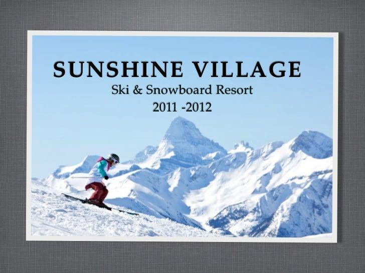 SUNSHINE VILLAGE   Ski & Snowboard Resort          2011 -2012