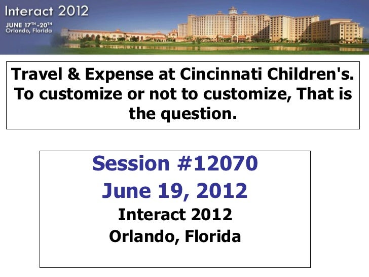 Travel & Expense at Cincinnati Childrens.To customize or not to customize, That is             the question.         Sessi...