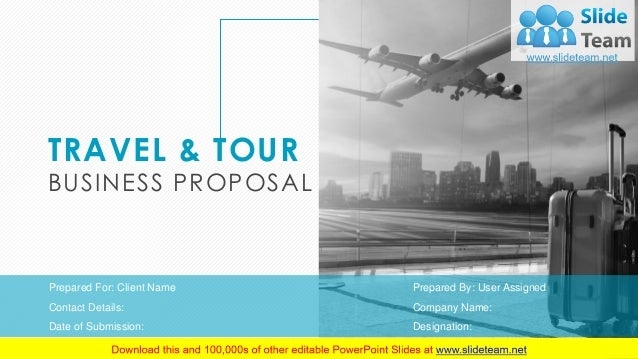 TRAVEL & TOUR BUSINESS PROPOSAL Prepared By: User Assigned Company Name: Designation: Prepared For: Client Name Contact De...