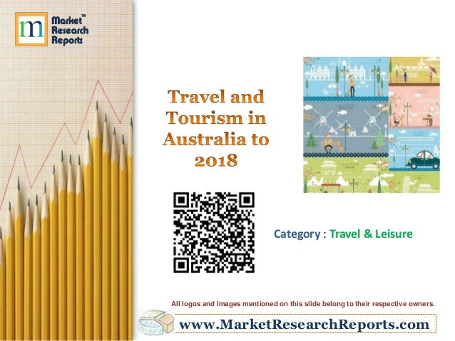 www.MarketResearchReports.com Category : Travel & Leisure All logos and Images mentioned on this slide belong to their res...