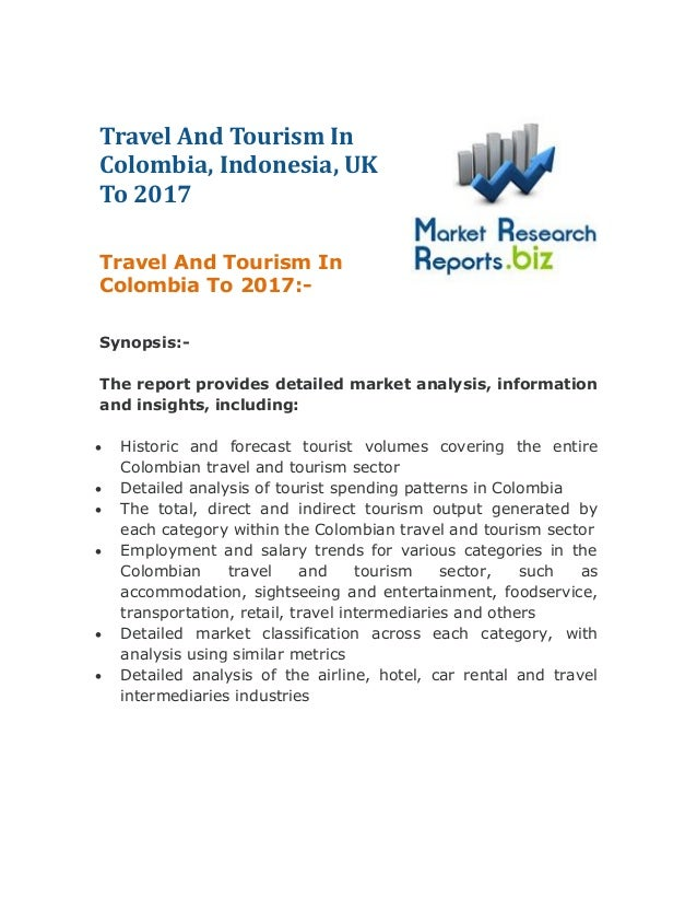 Travel And Tourism In Colombia, Indonesia, UK To 2017 Travel And Tourism In Colombia To 2017:Synopsis:The report provides ...