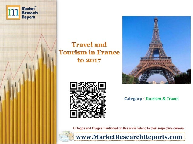 www.MarketResearchReports.com Category : Tourism & Travel All logos and Images mentioned on this slide belong to their res...