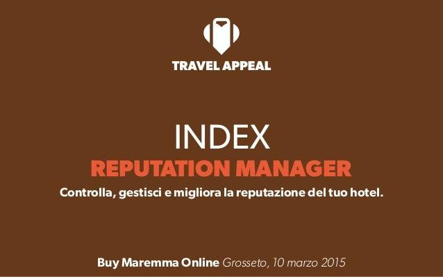 INDEX REPUTATION MANAGER Controlla, gestisci e migliora la reputazione del tuo hotel. Buy Maremma Online Grosseto, 10 marz...