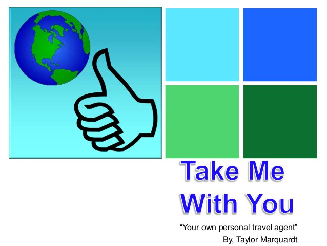 """+  """"Your own personal travel agent"""" By, Taylor Marquardt"""