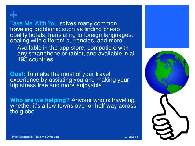+ Take Me With You solves many common traveling problems; such as finding cheap quality hotels, translating to foreign lan...