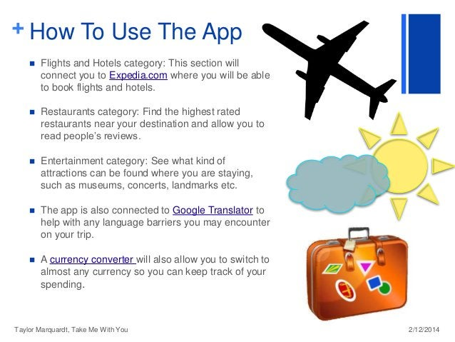 + How To Use The App   Flights and Hotels category: This section will connect you to Expedia.com where you will be able t...