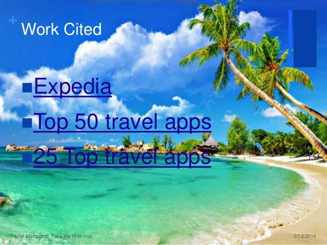 +  Work Cited  Expedia Top  25  50 travel apps  Top travel apps  Taylor Marquardt, Take Me With You  2/12/2014