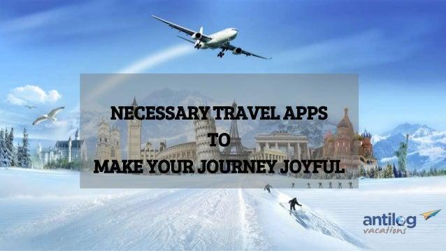 NECESSARY TRAVEL APPS TO MAKE YOUR JOURNEY JOYFUL