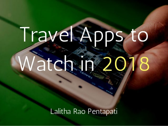 Travel Apps to Watch in 2018 Lalitha Rao Pentapati