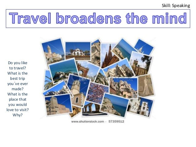 travel broadens our mind Travel broadens the mind didactic unit for intermediate esl learners.