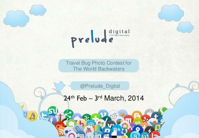 Www.preludedigital.com | 7381088846| pratik@preludelive.com @Prelude_Digital Travel Bug Photo Contest for The World Backwa...
