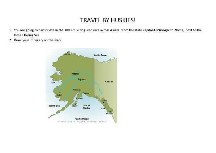 TRAVEL BY HUSKIES!1. You are going to participate in the 1000-mile dog-sled race across Alaska from the state capital Anch...