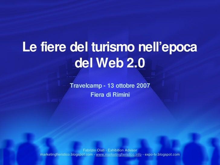 Le fiere del turismo nell'epoca del Web 2.0 Travelcamp - 13 ottobre 2007 Fiera di Rimini Fabrizio Olati - Exhibition Advis...