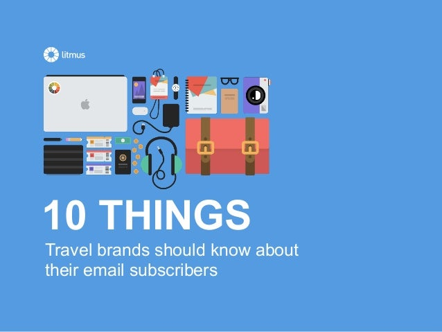 Travel brands should know about their email subscribers 10 THINGS