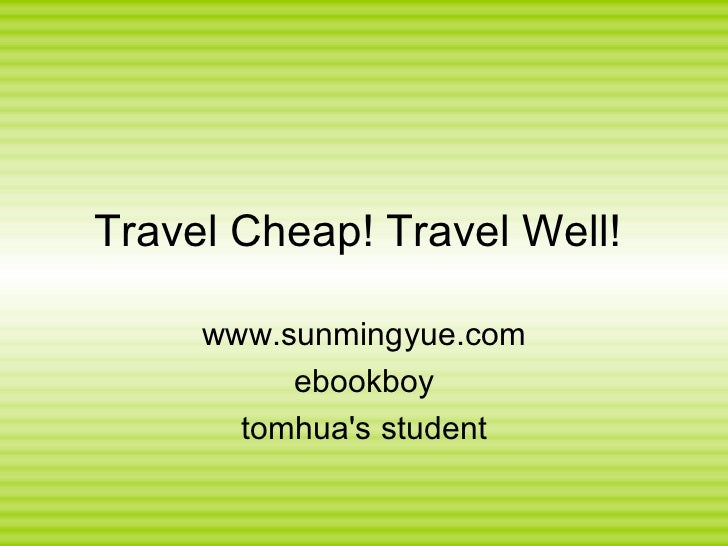 Travel Cheap! Travel Well!  www.sunmingyue.com ebookboy tomhua's student