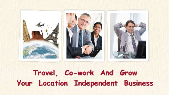 Travel, Co-work And Grow Your Location Independent Business